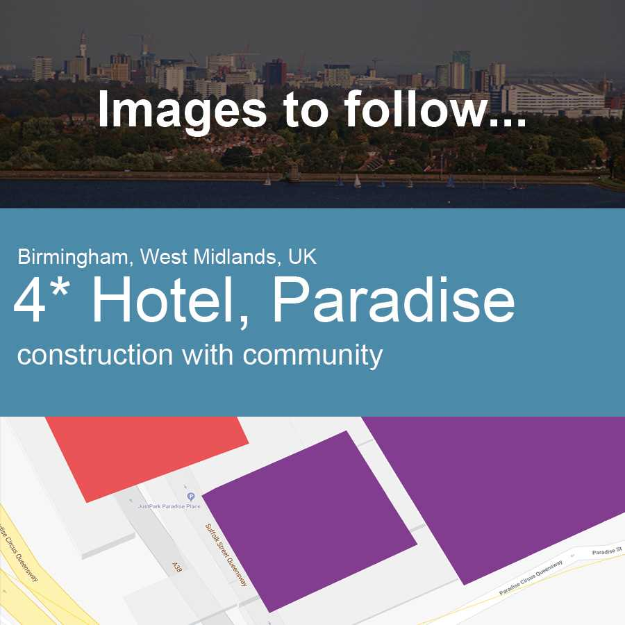 Four Star Hotel in Paradise, Birmingham, UK - Construction with Community